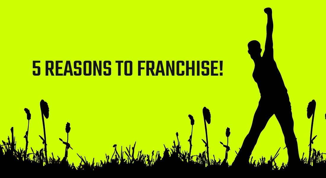 5 Reasons to Franchise